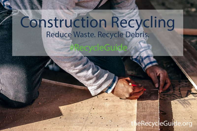 Construction Waste Reduction and Recycling | Recycle Guide
